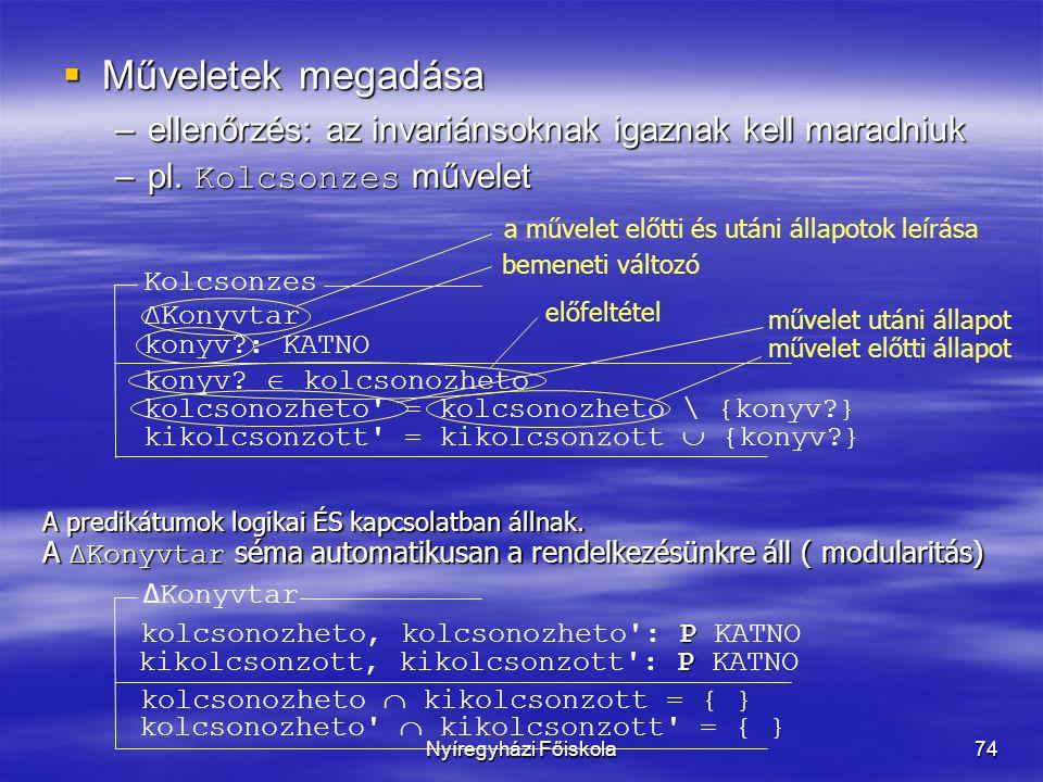Műveletek megadása ellenőrzés: az invariánsoknak igaznak kell maradniuk. pl. Kolcsonzes művelet. a művelet előtti és utáni állapotok leírása.