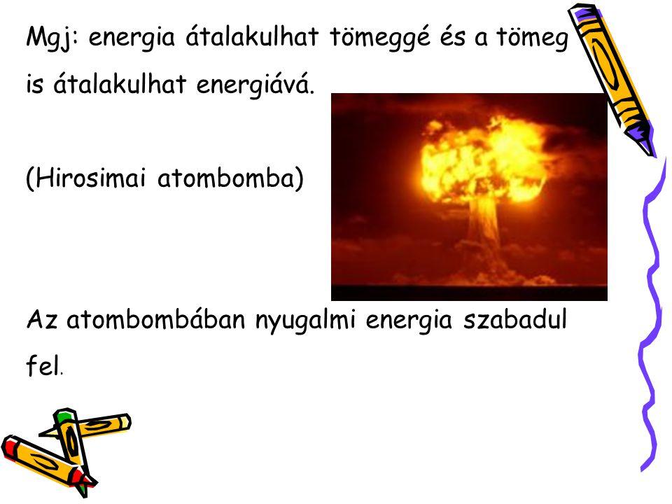 Mgj: energia átalakulhat tömeggé és a tömeg is átalakulhat energiává.