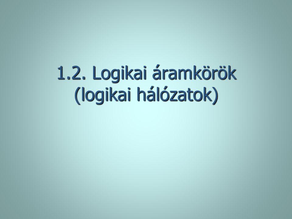 1.2. Logikai áramkörök (logikai hálózatok)