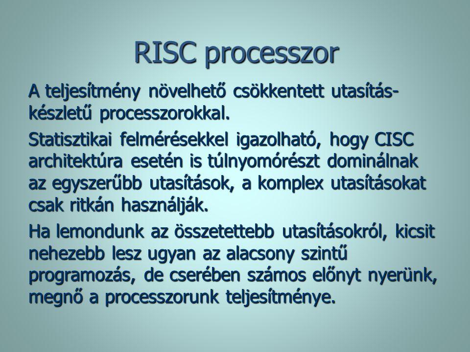 RISC processzor A teljesítmény növelhető csökkentett utasítás-készletű processzorokkal.