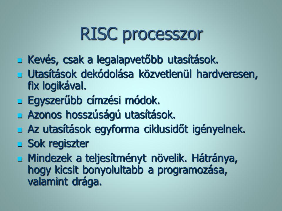 RISC processzor Kevés, csak a legalapvetőbb utasítások.