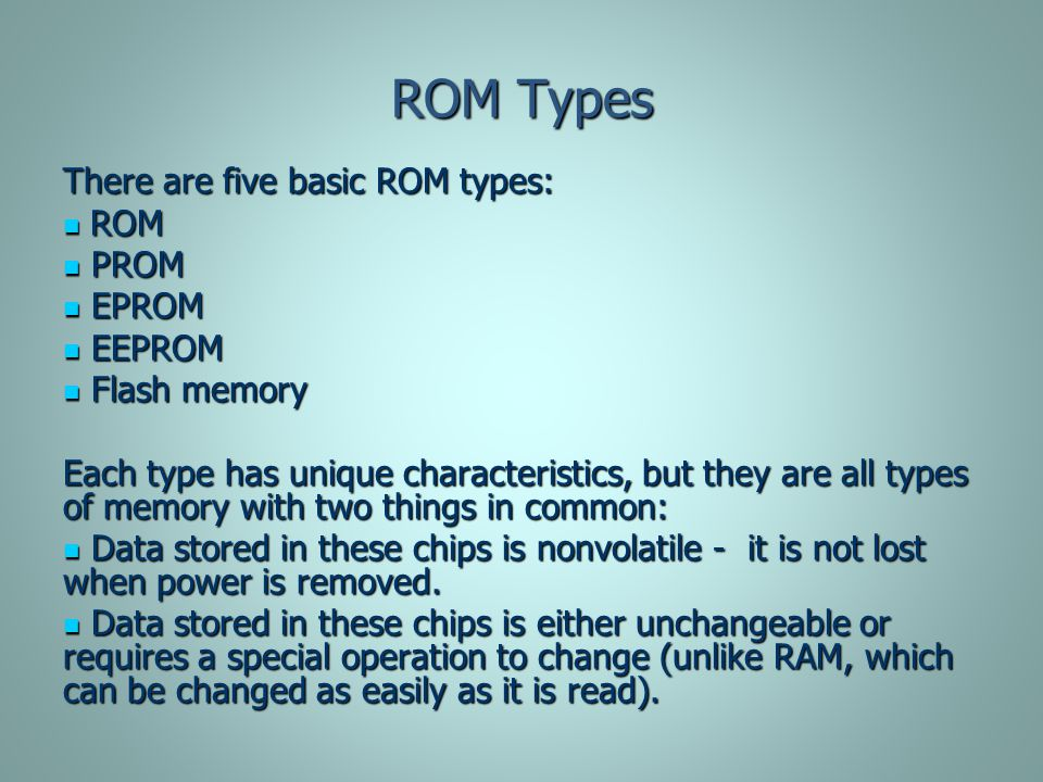 ROM Types There are five basic ROM types: ROM PROM EPROM EEPROM