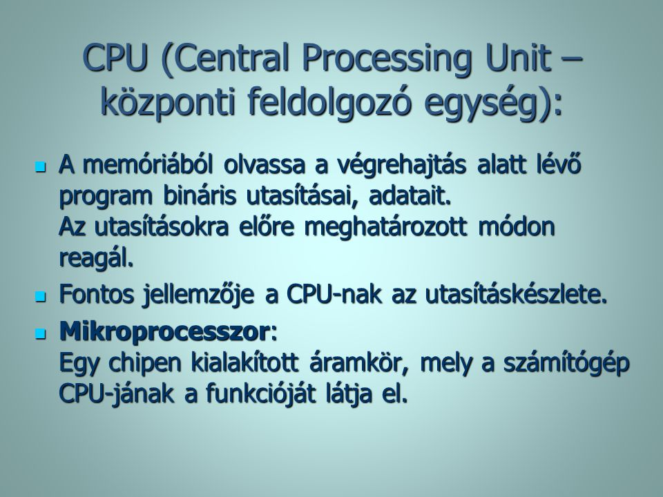 CPU (Central Processing Unit – központi feldolgozó egység):