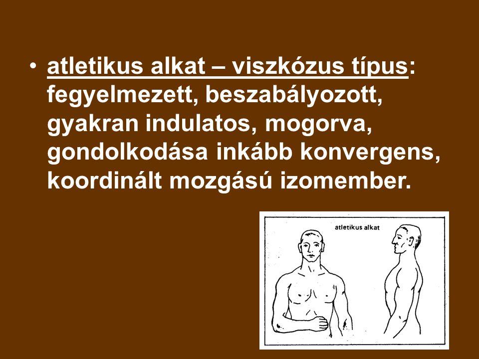 atletikus alkat – viszkózus típus: fegyelmezett, beszabályozott, gyakran indulatos, mogorva, gondolkodása inkább konvergens, koordinált mozgású izomember.