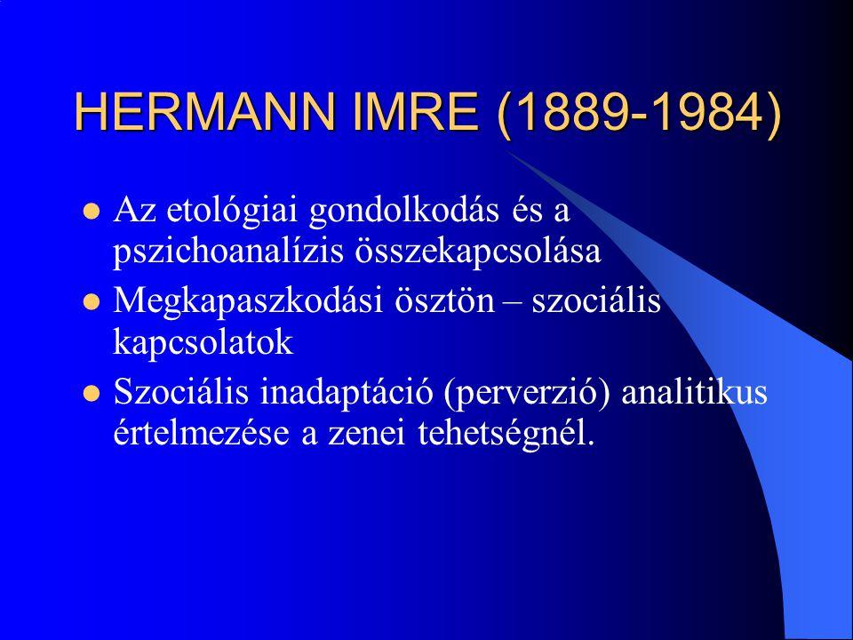 HERMANN IMRE (1889-1984) Az etológiai gondolkodás és a pszichoanalízis összekapcsolása. Megkapaszkodási ösztön – szociális kapcsolatok.