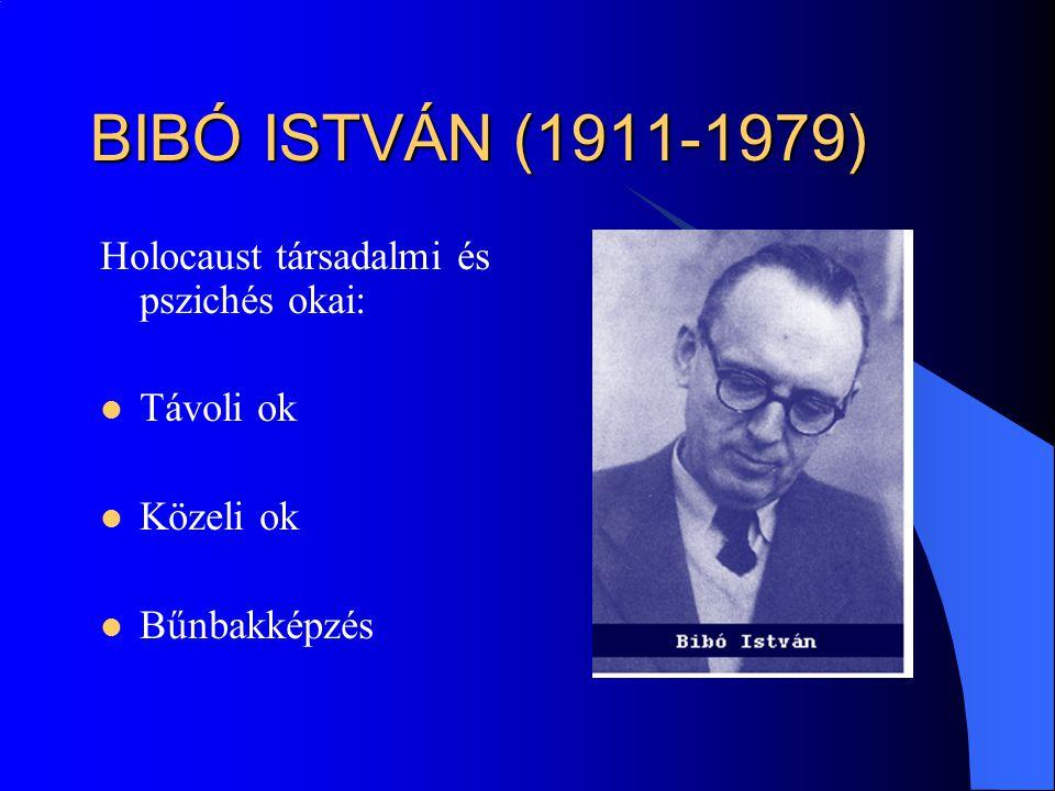 BIBÓ ISTVÁN (1911-1979) Holocaust társadalmi és pszichés okai: