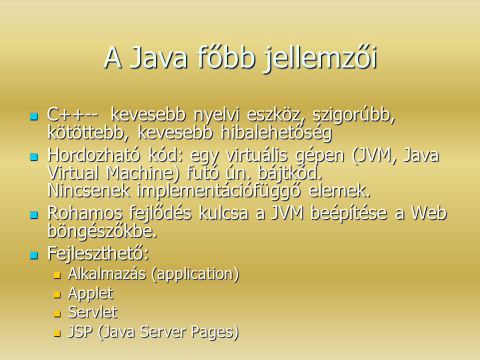 A Java főbb jellemzői C++-- kevesebb nyelvi eszköz, szigorúbb, kötöttebb, kevesebb hibalehetőség.