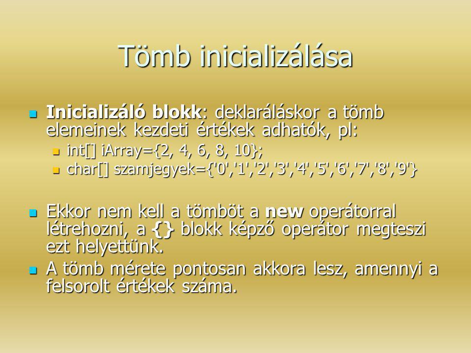 Tömb inicializálása Inicializáló blokk: deklaráláskor a tömb elemeinek kezdeti értékek adhatók, pl: