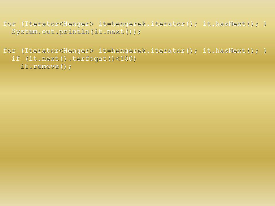 for (Iterator<Henger> it=hengerek. iterator(); it
