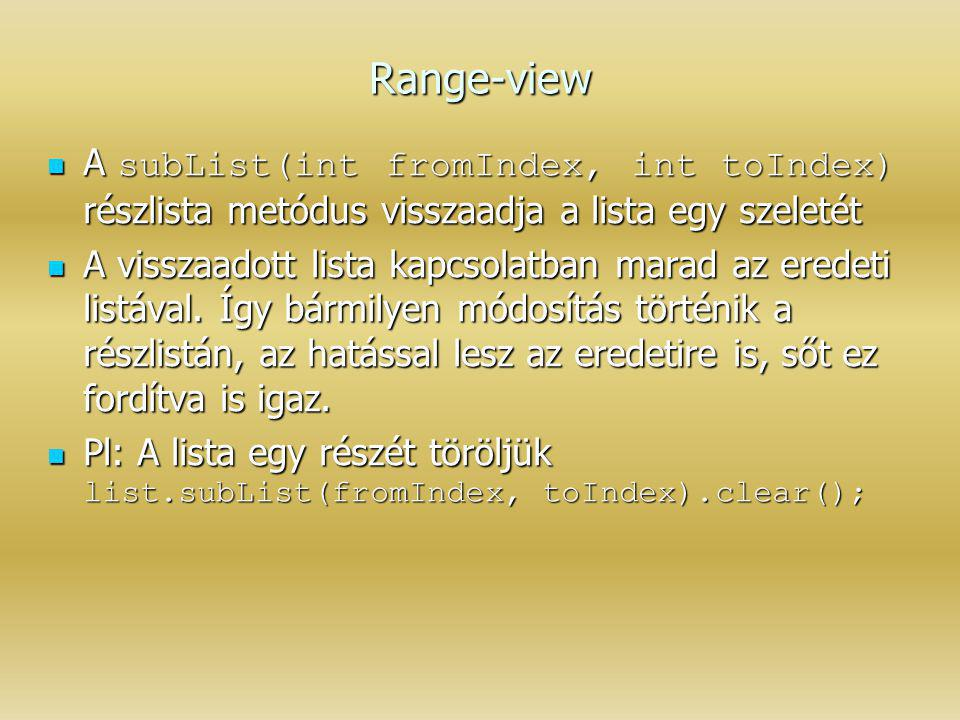 Range-view A subList(int fromIndex, int toIndex) részlista metódus visszaadja a lista egy szeletét.