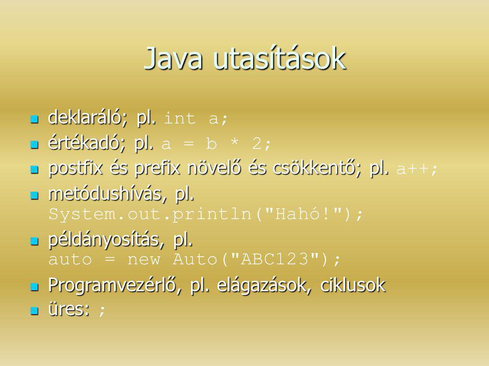Java utasítások deklaráló; pl. int a; értékadó; pl. a = b * 2;