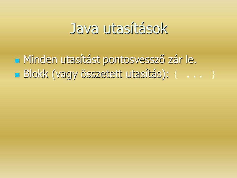 Java utasítások Minden utasítást pontosvessző zár le.