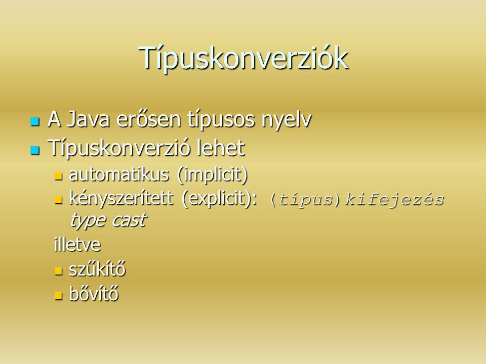 Típuskonverziók A Java erősen típusos nyelv Típuskonverzió lehet