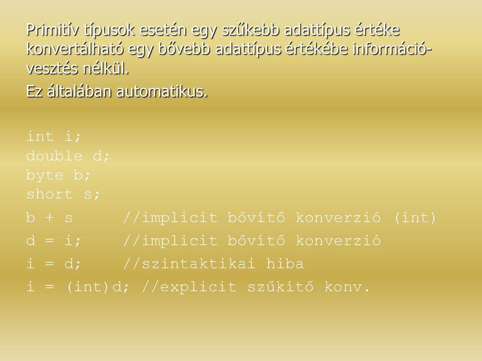 Primitív típusok esetén egy szűkebb adattípus értéke konvertálható egy bővebb adattípus értékébe információ-vesztés nélkül.