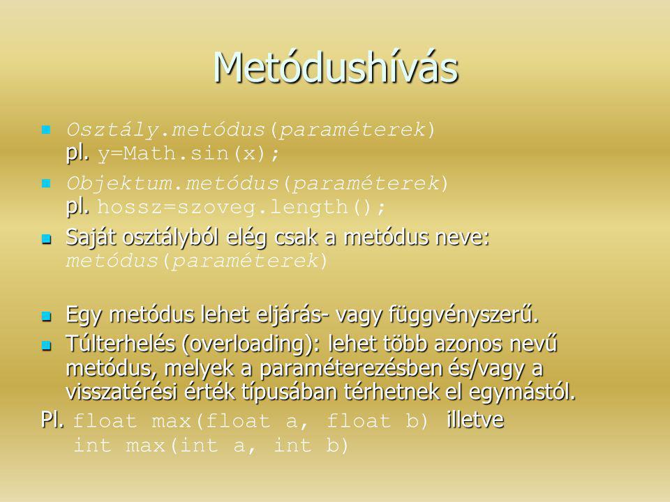 Metódushívás Osztály.metódus(paraméterek) pl. y=Math.sin(x);