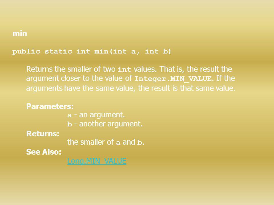 min public static int min(int a, int b)