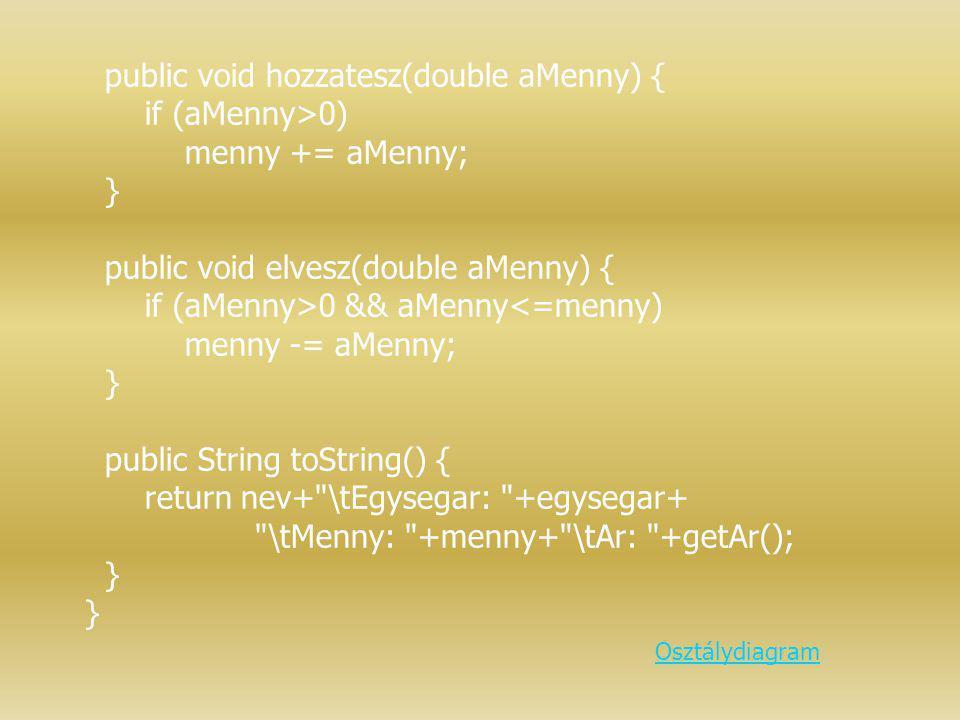 public void hozzatesz(double aMenny) { if (aMenny>0)