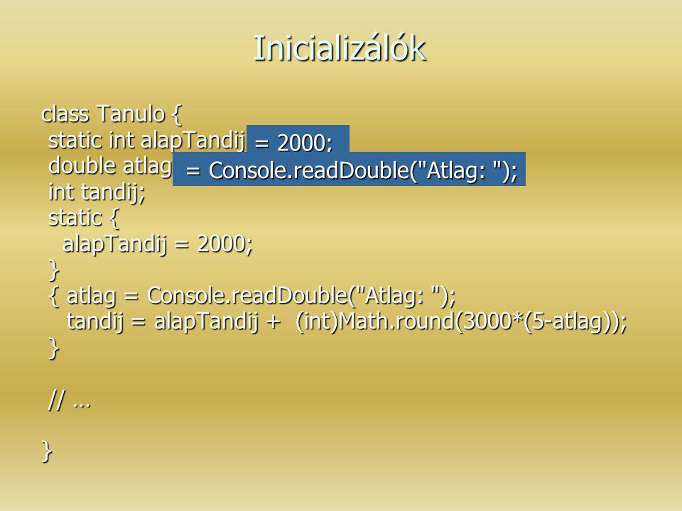 Inicializálók class Tanulo { static int alapTandij; double atlag;