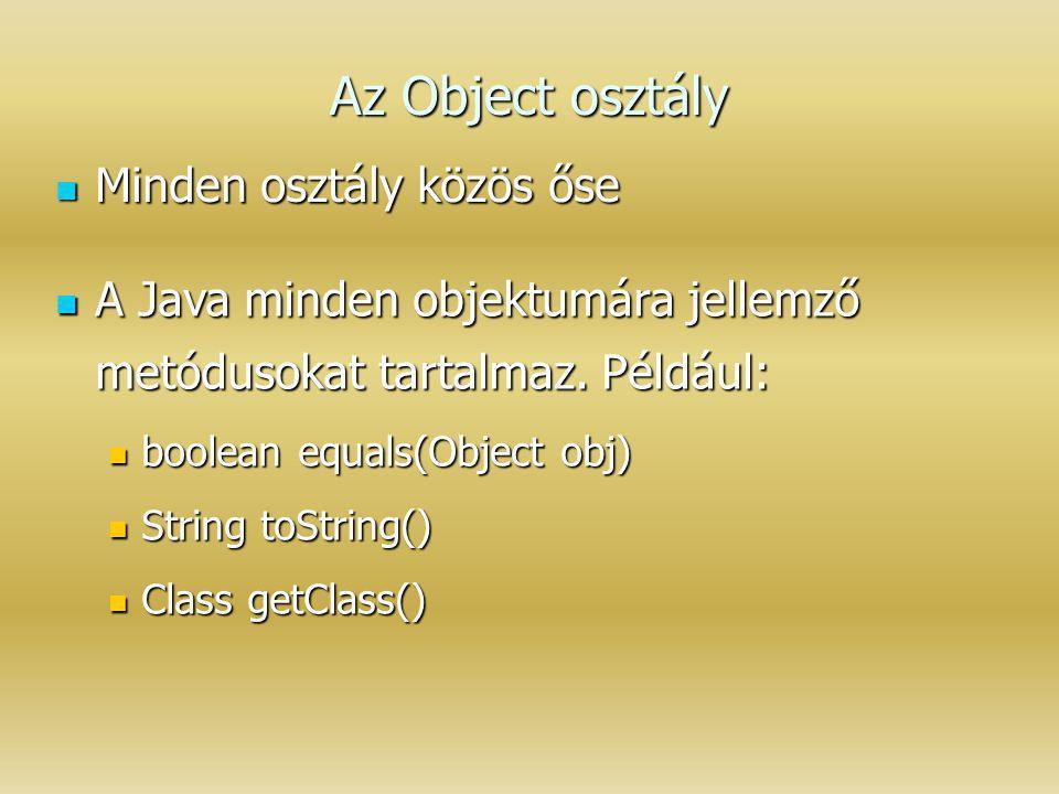 Az Object osztály Minden osztály közös őse