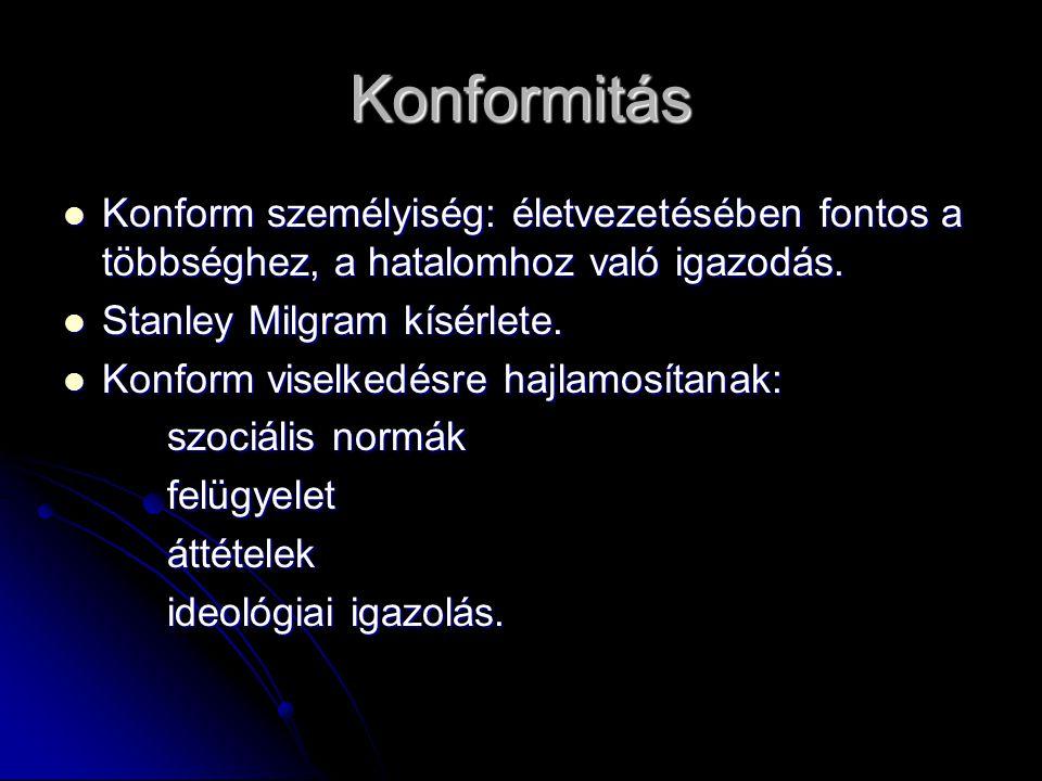 Konformitás Konform személyiség: életvezetésében fontos a többséghez, a hatalomhoz való igazodás. Stanley Milgram kísérlete.