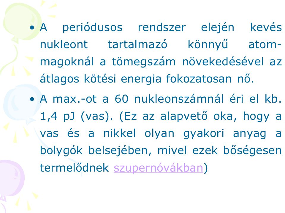 A periódusos rendszer elején kevés nukleont tartalmazó könnyű atom-magoknál a tömegszám növekedésével az átlagos kötési energia fokozatosan nő.