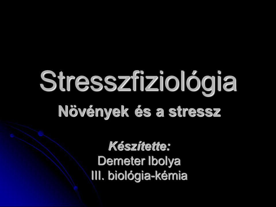 Növények és a stressz Készítette: Demeter Ibolya III. biológia-kémia