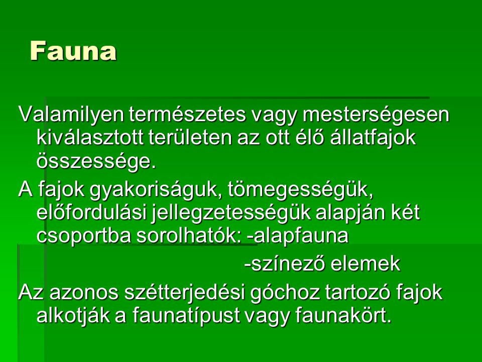 Fauna Valamilyen természetes vagy mesterségesen kiválasztott területen az ott élő állatfajok összessége.