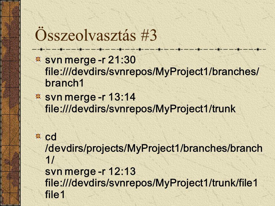 Összeolvasztás #3 svn merge -r 21:30 file:///devdirs/svnrepos/MyProject1/branches/branch1.