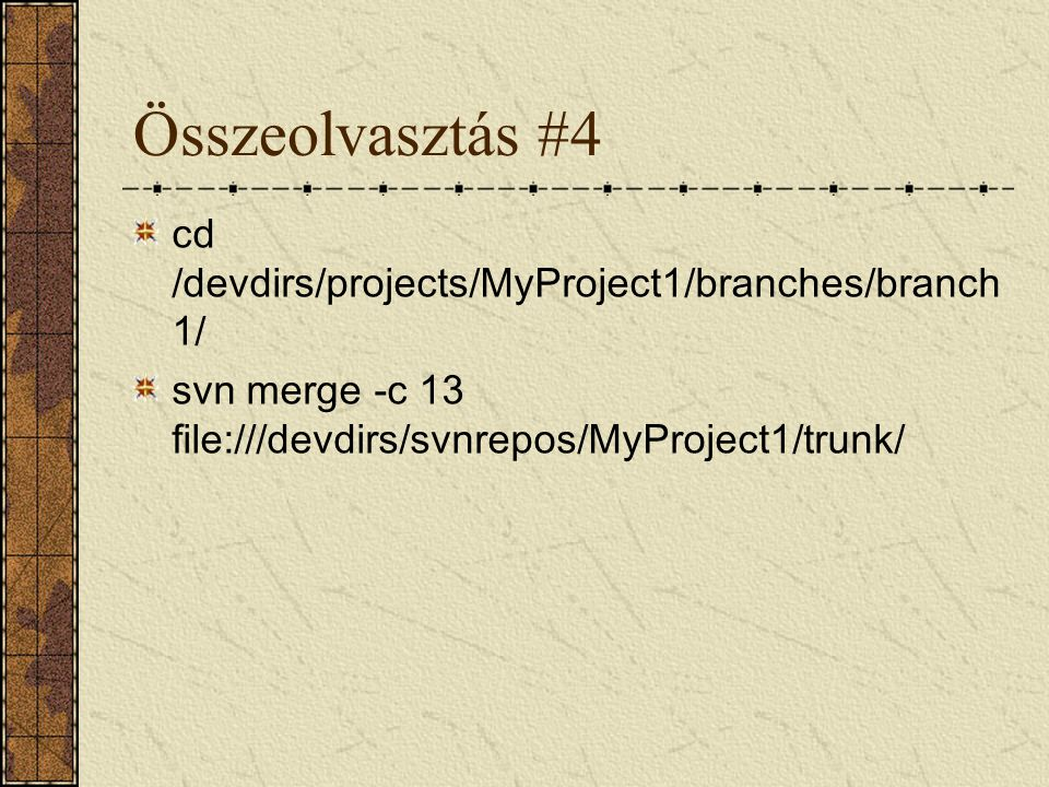Összeolvasztás #4 cd /devdirs/projects/MyProject1/branches/branch1/