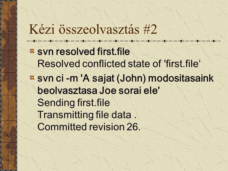 Kézi összeolvasztás #2 svn resolved first.file Resolved conflicted state of first.file'