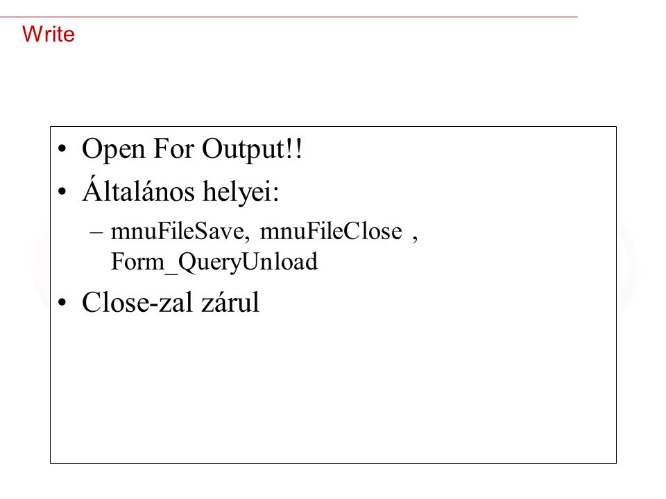 Open For Output!! Általános helyei: Close-zal zárul