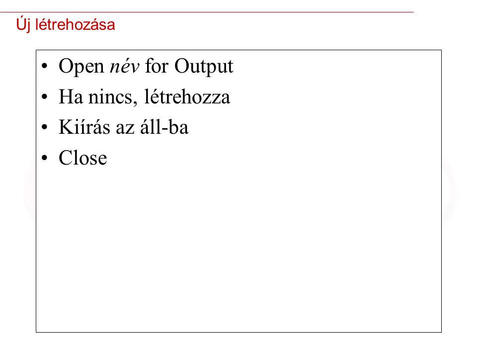 Open név for Output Ha nincs, létrehozza Kiírás az áll-ba Close