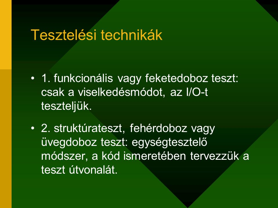 Tesztelési technikák 1. funkcionális vagy feketedoboz teszt: csak a viselkedésmódot, az I/O-t teszteljük.