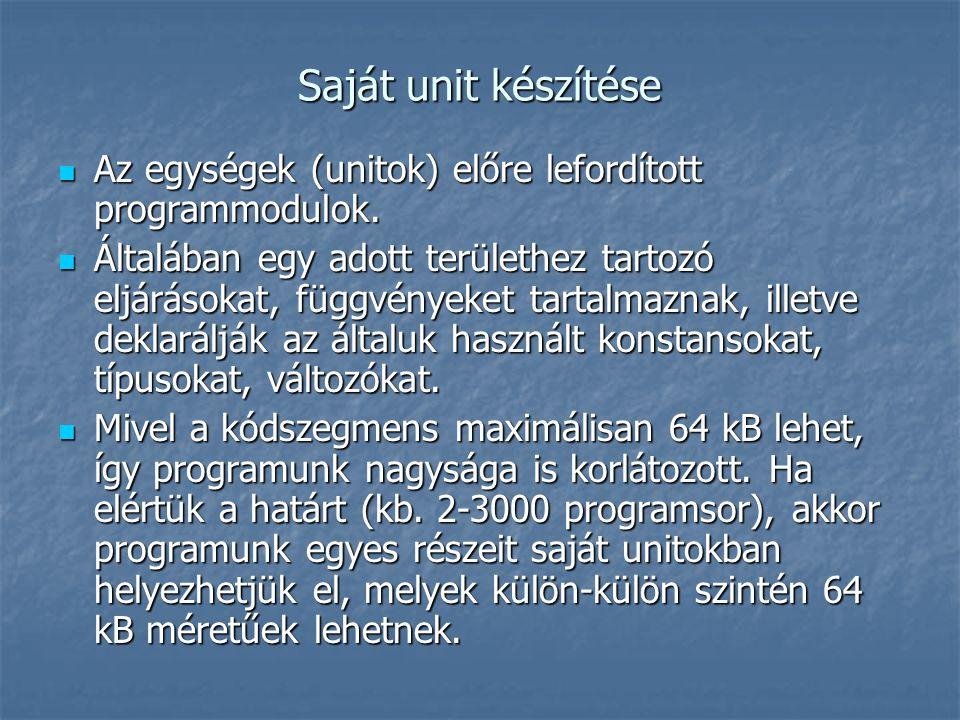 Saját unit készítése Az egységek (unitok) előre lefordított programmodulok.