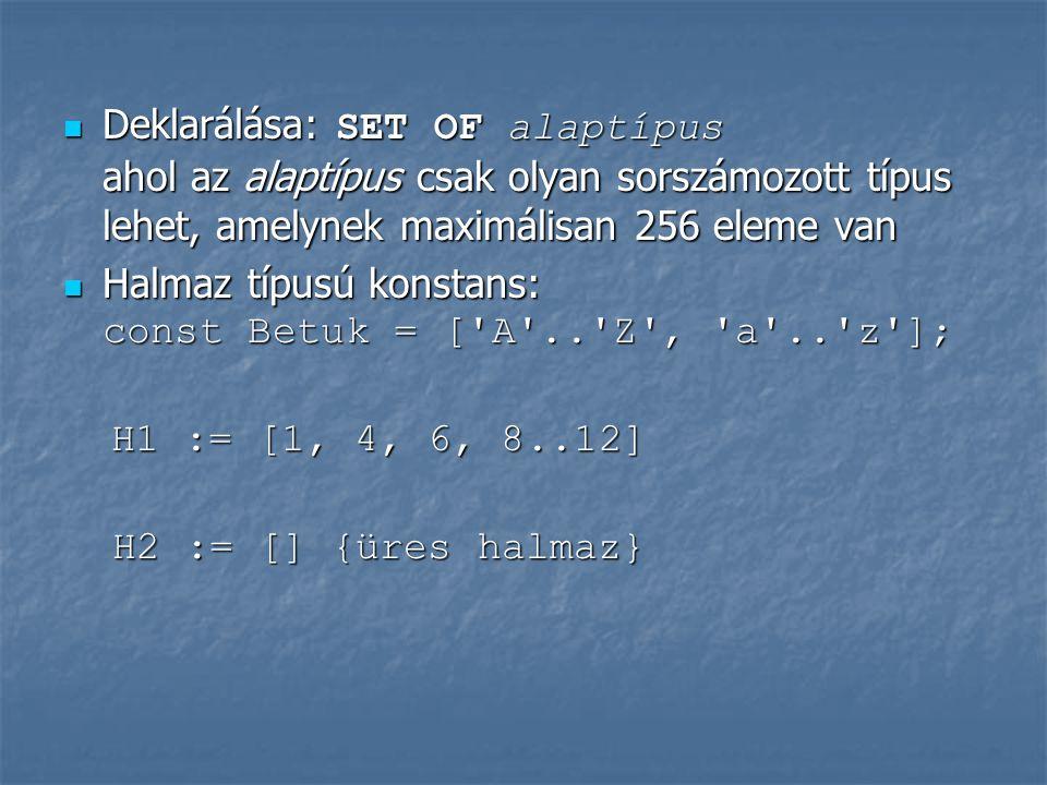 Deklarálása: SET OF alaptípus ahol az alaptípus csak olyan sorszámozott típus lehet, amelynek maximálisan 256 eleme van