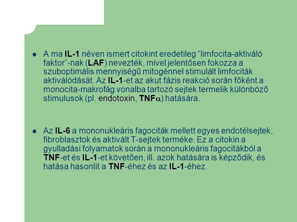 A ma IL-1 néven ismert citokint eredetileg limfocita-aktiváló faktor -nak (LAF) nevezték, mivel jelentősen fokozza a szuboptimális mennyiségű mitogénnel stimulált limfociták aktiválódását. Az IL-1-et az akut fázis reakció során főként a monocita-makrofág vonalba tartozó sejtek termelik különböző stimulusok (pl. endotoxin, TNF) hatására.