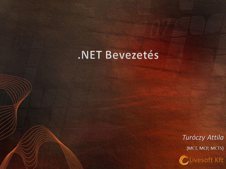 .NET Bevezetés Turóczy Attila (MCT, MCP, MCTS) Livesoft Kft