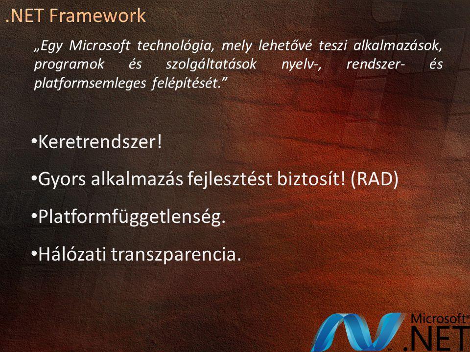 Gyors alkalmazás fejlesztést biztosít! (RAD) Platformfüggetlenség.
