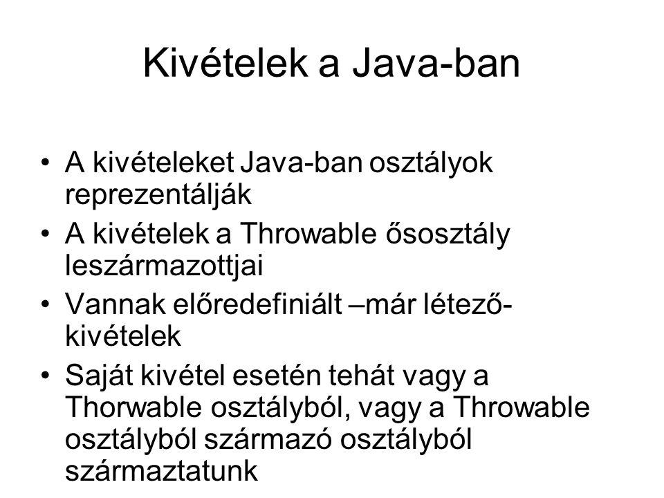 Kivételek a Java-ban A kivételeket Java-ban osztályok reprezentálják