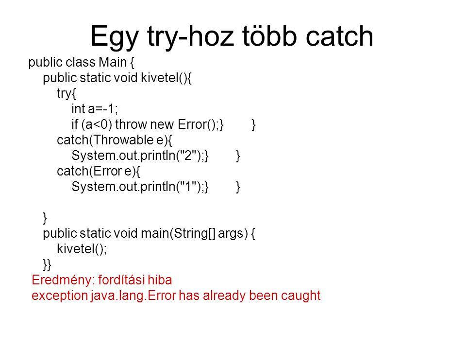 Egy try-hoz több catch public class Main {