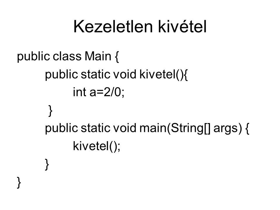 Kezeletlen kivétel public class Main { public static void kivetel(){