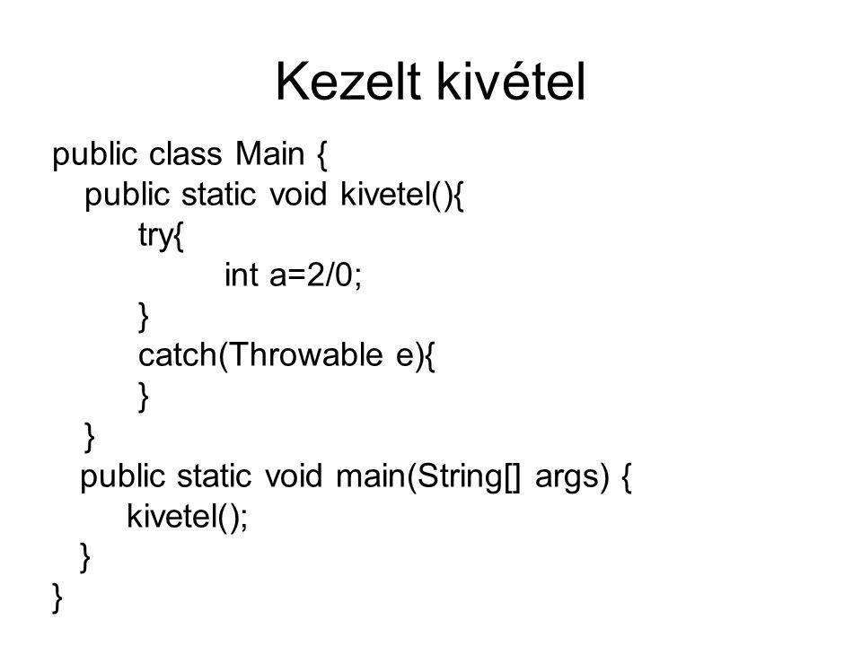 Kezelt kivétel public class Main { public static void kivetel(){ try{