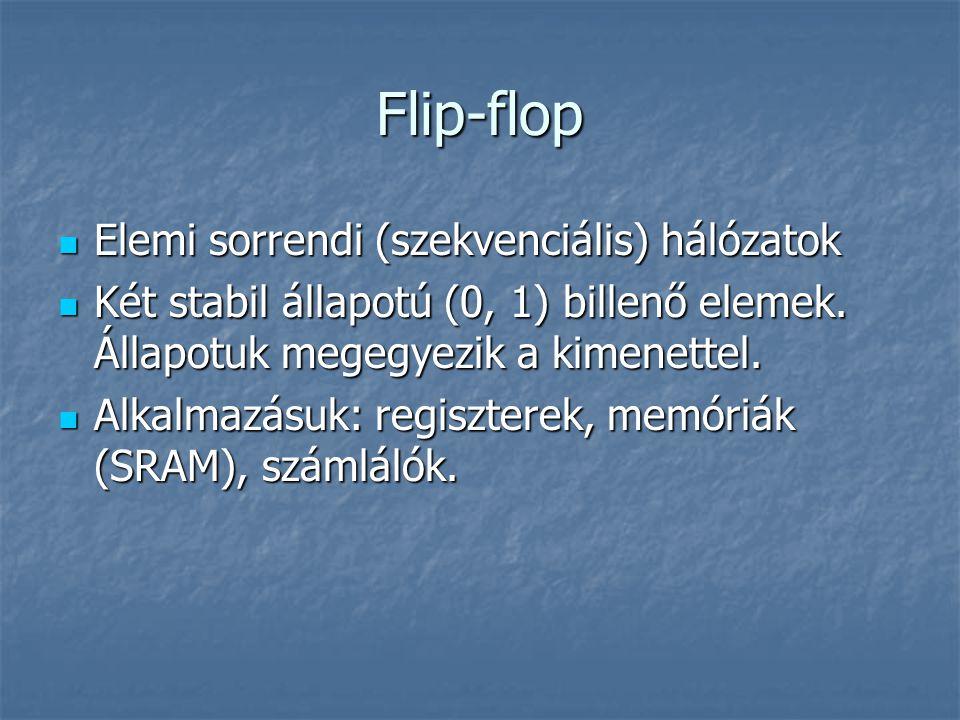 Flip-flop Elemi sorrendi (szekvenciális) hálózatok