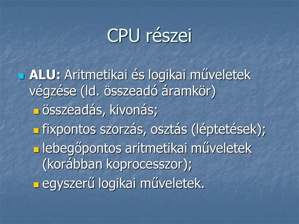 CPU részei ALU: Aritmetikai és logikai műveletek végzése (ld. összeadó áramkör) összeadás, kivonás;