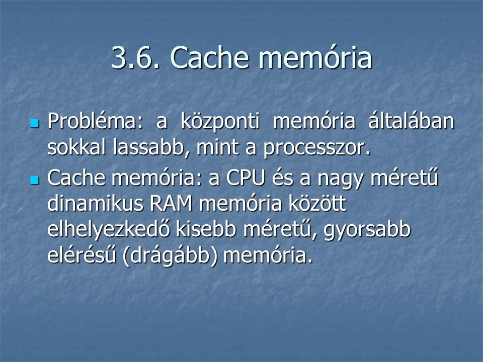 3.6. Cache memória Probléma: a központi memória általában sokkal lassabb, mint a processzor.