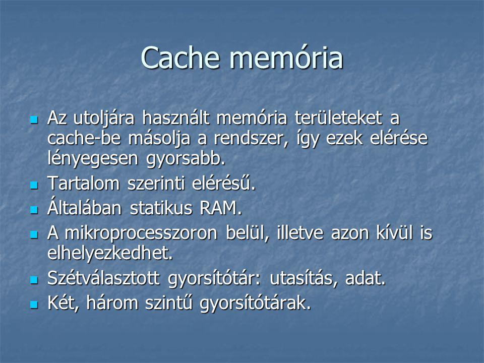 Cache memória Az utoljára használt memória területeket a cache-be másolja a rendszer, így ezek elérése lényegesen gyorsabb.