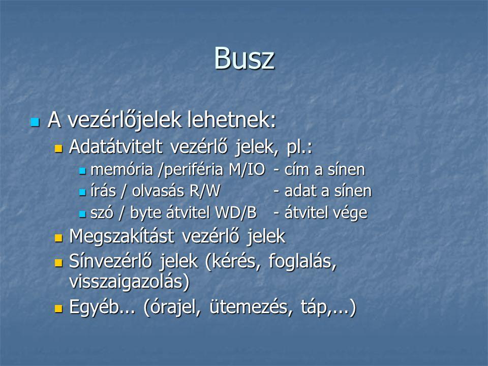 Busz A vezérlőjelek lehetnek: Adatátvitelt vezérlő jelek, pl.: