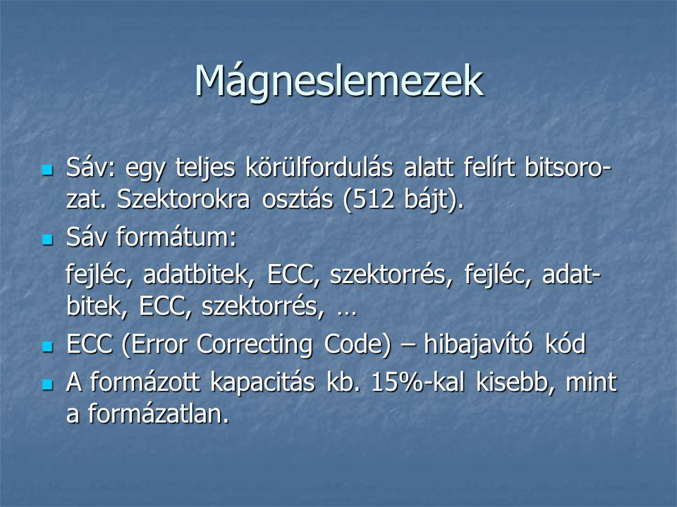 Mágneslemezek Sáv: egy teljes körülfordulás alatt felírt bitsoro-zat. Szektorokra osztás (512 bájt).