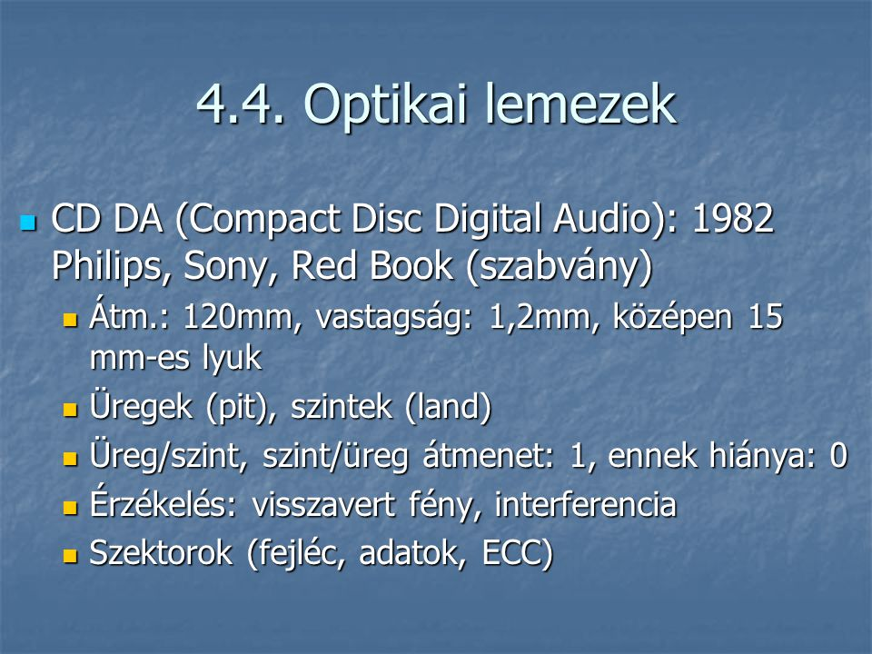 4.4. Optikai lemezek CD DA (Compact Disc Digital Audio): 1982 Philips, Sony, Red Book (szabvány)