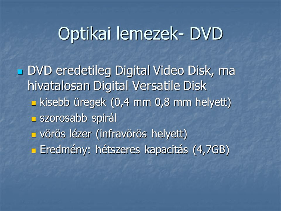 Optikai lemezek- DVD DVD eredetileg Digital Video Disk, ma hivatalosan Digital Versatile Disk. kisebb üregek (0,4 mm 0,8 mm helyett)